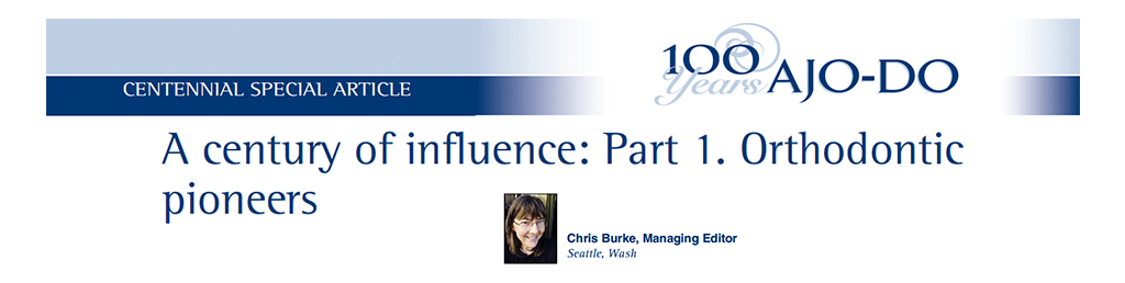 A Century of Influence: Part 1, Orthodontic Pioneers